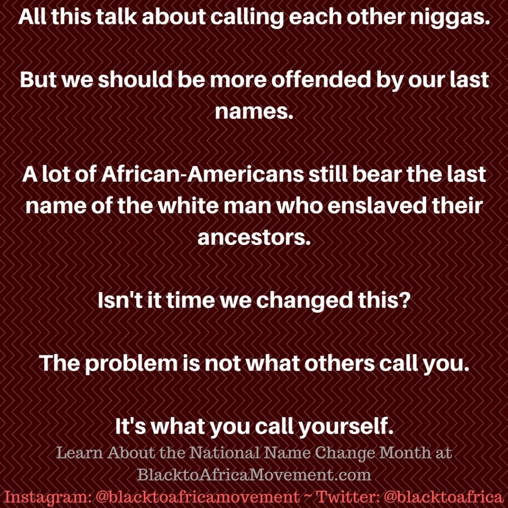 The Black to Africa movement is first a change in mindset. Change yours and change your name while you're at it!